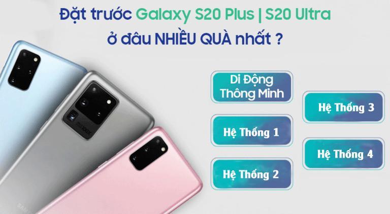 Đặt trước Galaxy S20 Plus và S20 Ultra ở đâu nhiều ưu đãi nhất?